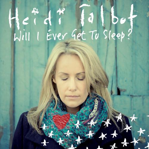 Heidi Talbot - Will I Ever Get To Sleep?