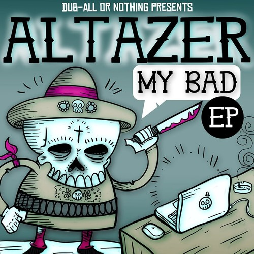 Altazer - My Bad EP /// OUT NOW on Dub All Or Nothing !