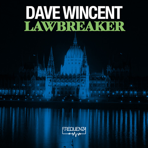 Dave Wincent - Lawbreaker EP (Out Now) [Frequenza]