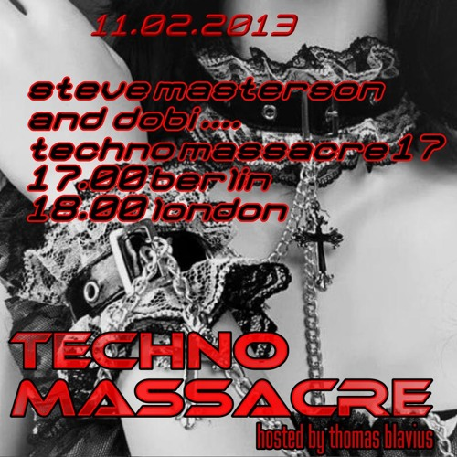 T3CHNO MASSACRE PODCAST 17 with Steve Masterson & Dobi