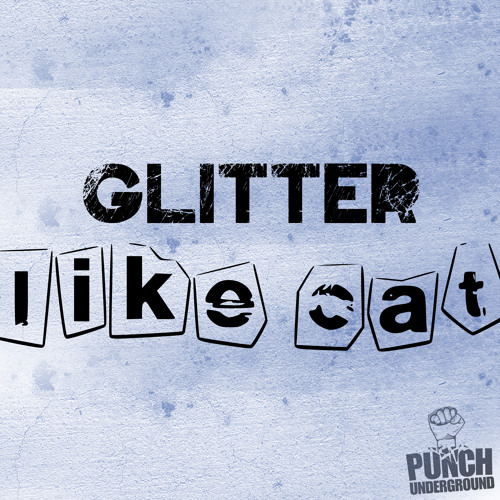 Glitter - Like cat OUT NOW ON BEATPORT