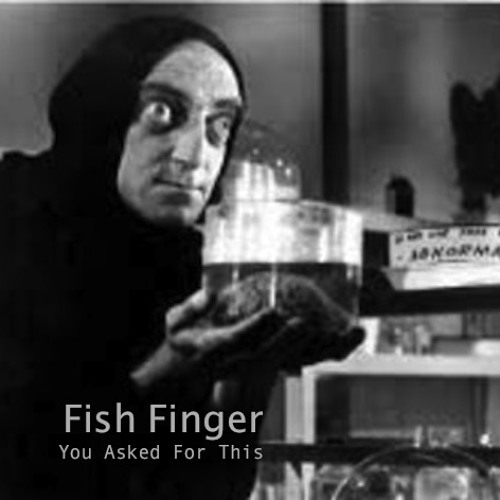 You Asked For This by Fish Finger