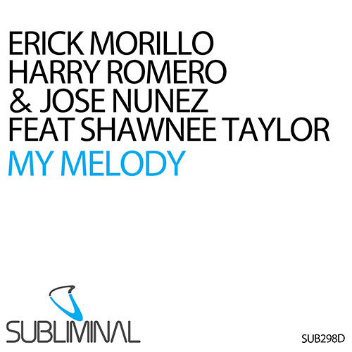 Erick Morillo, Harry Romero and Jose Nunez feat Shawnee Taylor 'My Melody' (Dub Mix)