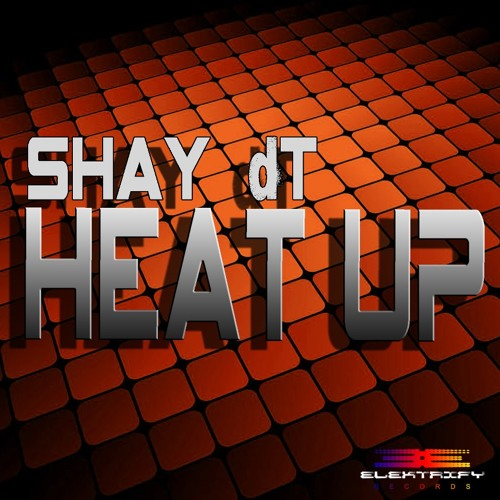 Shay dT - Heat Up (preview) (Elektrify Records)