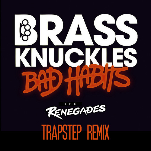 Brass Knuckles-Bad Habits(Renegades TrapStep Remix)**FREE DOWNLOAD**