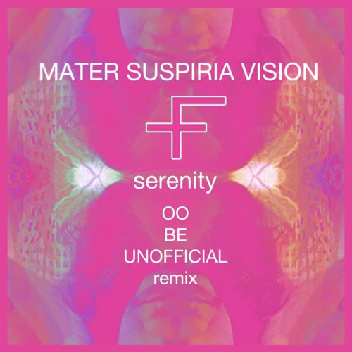 MATER SUSPIRIA VISION - SERENITY °°OObe UNOFFICIAL remix°°