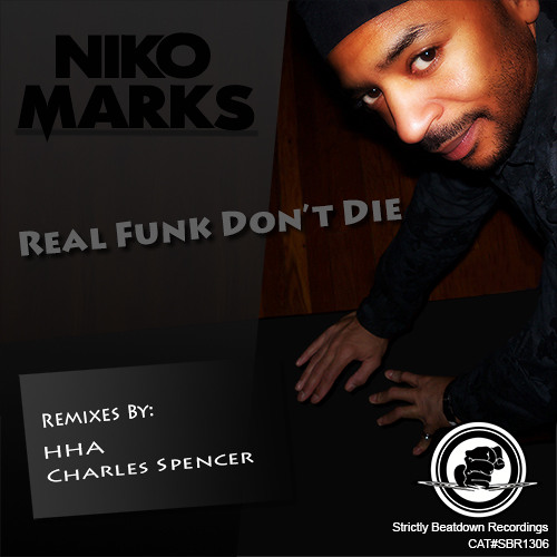 "Niko Marks ""Real Funk Don't Die"" remixes by HHA and Charles Spencer"