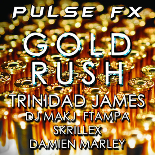 Pulse FX - Gold Rush (Trinidad James X DJ MAKJ X FTampa X Skrillex X Damien Marley)