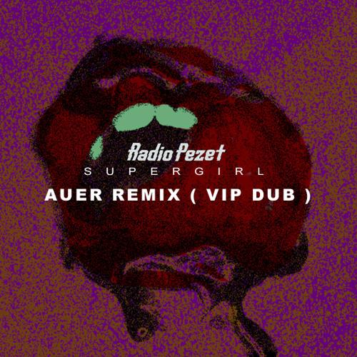 Pezet - Supergirl [Auer Remix (VIP dub)]