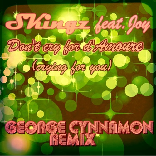SKingz feat Joy - don't cry for d'amoure (crying for you) George Cynnamon rmx OUT NOW!!!