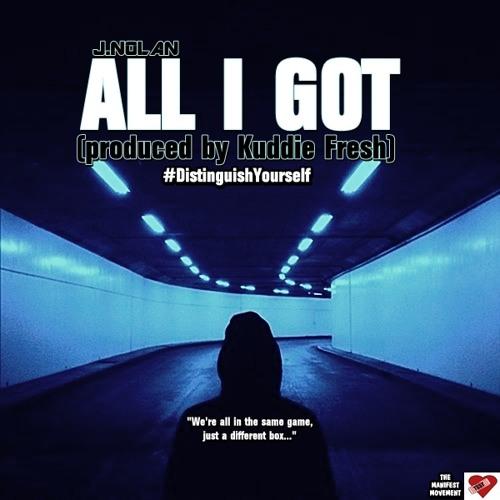 J.Nolan - All I Got (prod. Kuddie Fresh)