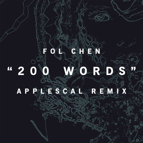 "Fol Chen, ""200 Words (Applescal Remix)"""