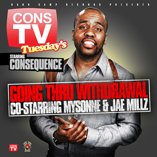 "ConsTV Tuesday's ""Going Thru Withdrawal"" co-starring Mysonne & Jae Millz"