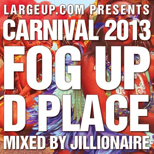 """LargeUp.com Presents: Jillionaire's """"Fog Up D Place"""" Carnival 2013 Mix"""