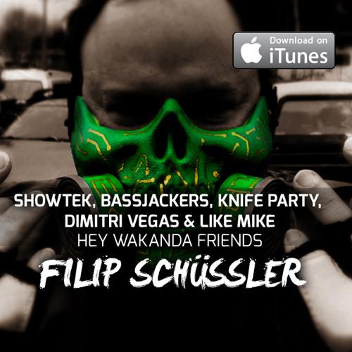 Showtek, Bassjackers, Knife Party, Dimitri Vegas&LM - Hey Wakanda Friends (Filip Schüssler Bootleg)