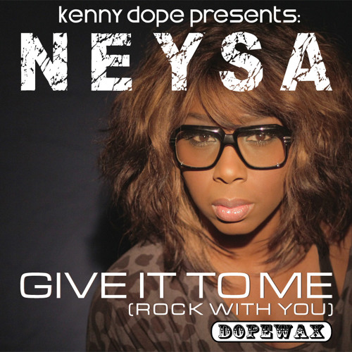 Give It To Me (Rock With You)-Kenny Dope Classic Soulful House Mix-Kenny Dope Presents Neysa