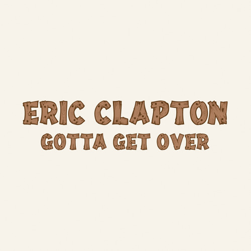 Eric Clapton - Gotta Get Over (Album Version)