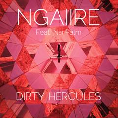 Ngaiire - Dirty Hercules (feat. Nai Palm)