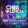 Chris Valencia - Here We Go Again (Original Mix) PREVIEW