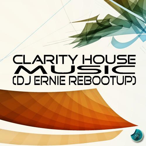 Clarity House Music (DJ Ernie ReBootUp) [Free Download]