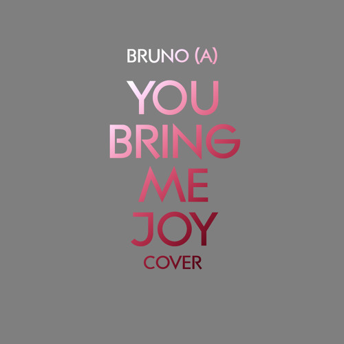 You Bring Me Joy (Cover)