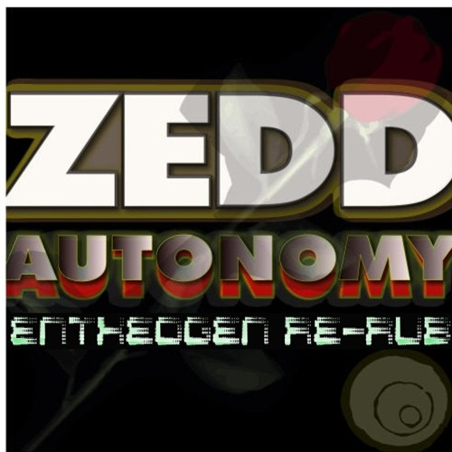 Autonomy- Zedd (Cold Blank Remix Entheogen Re-Rub)