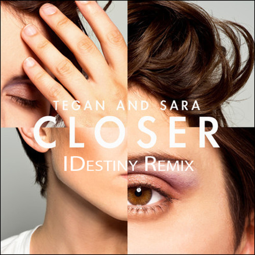 Closer (IDestiny Remix) - Tegan and Sara