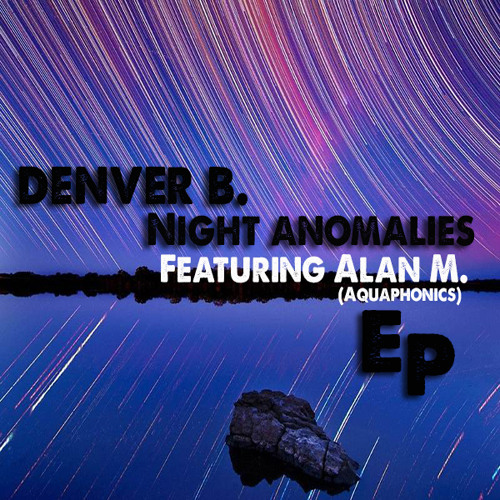 Denver B. Feat Alan M. - Night Anomalies (Preview)