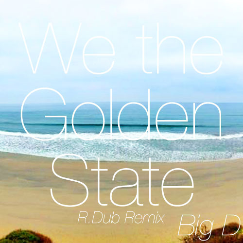 We the Golden State (R.Dub Remix) - Big D