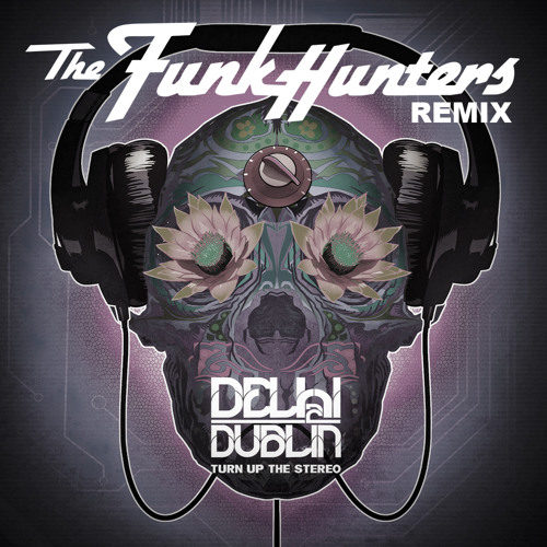 Delhi 2 Dublin - Turn Up The Stereo (The Funk Hunters Remix) - [FREE DOWNLOAD]