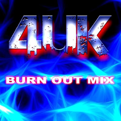 4UK - Burn Out Mix [Part 1]