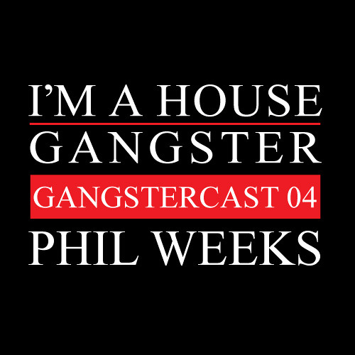 PHIL WEEKS | GANGSTERCAST 04