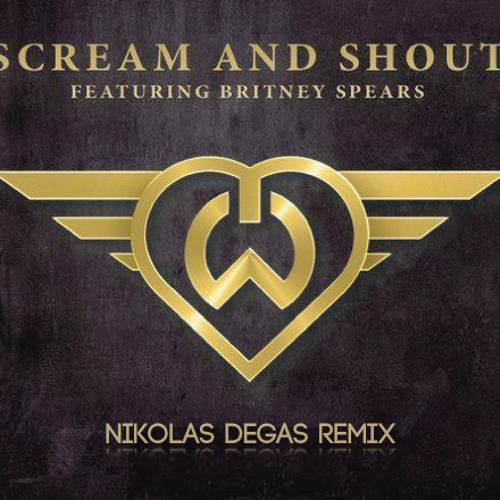 "Will.i.am ft. Britney Spears ""Scream & Shout"" (Nikolas Degas Remix)"