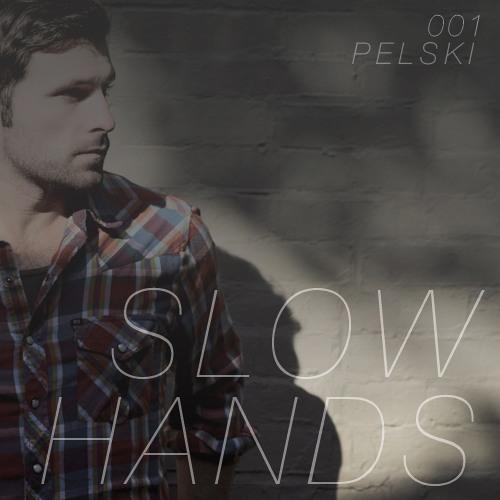 Pelski Podcast 001 - Slow Hands