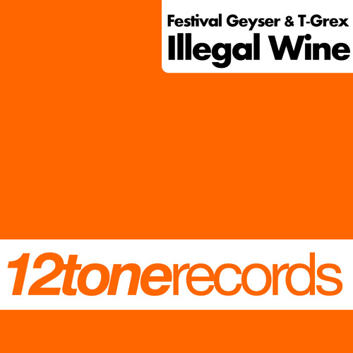 Festival Geyser & T-Grex - Illegal Wine (Out Now)