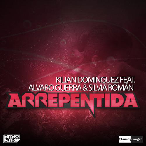 Kilian Dominguez Feat. Alvaro Guerra & Silvia Román - Arrepentida (Intensa Music)