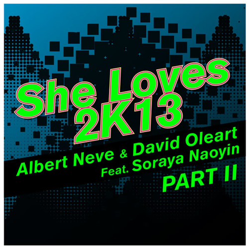 Albert Neve & David Oleart ft Soraya Naoyin - She Loves 2K13 (Fran Arés Remix TEASER)