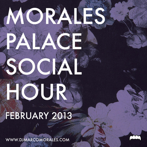 MIXTAPE MONDAY | The MoralesPalace Social Hour - February 2013