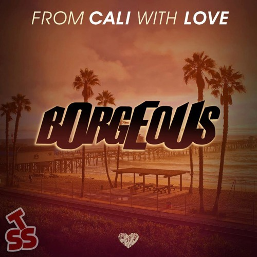 BORGEOUS - From Cali With Love