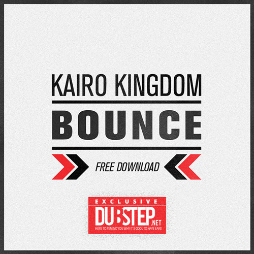 Bounce by Kairo Kingdom - Dubstep.NET Exclusive