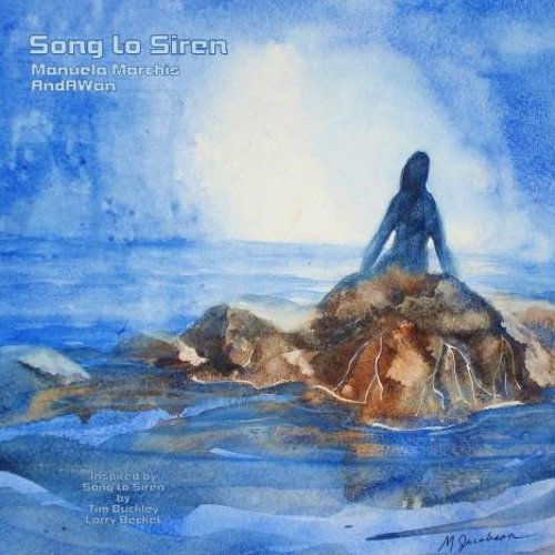 Song to Siren (Manuela Marchis/AndAWan collaboration)