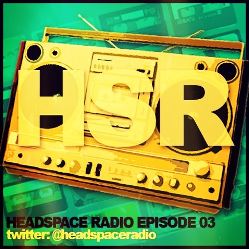 HEADSPACE RADIO EPISODE THREE