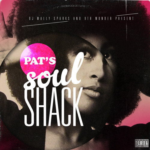 DJ Wally Sparks & 9th Wonder Present: Pat's Soul Shack