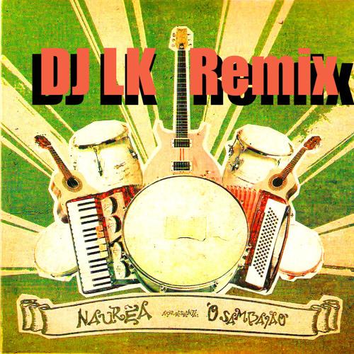 NaurÊa - Alcool ou Acetona (DJ LK REMIX)