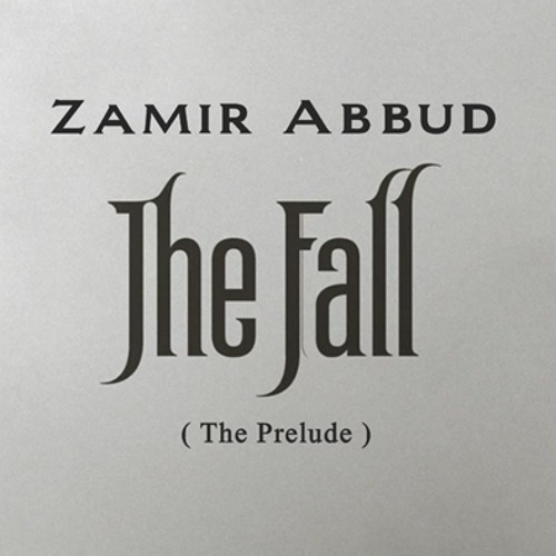 Zamir Abbud - The fall ( The Prelude )