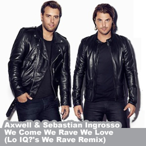 Axwell & Sebastian Ingrosso - We Come We Rave We Love (Lo IQ?'s We Rave Remix)