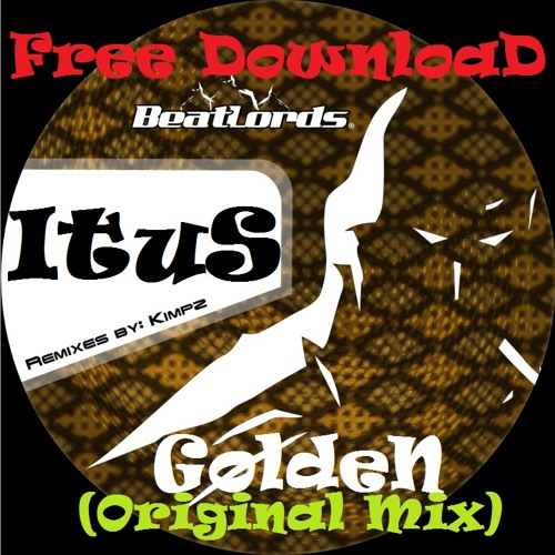 ItuS - Golden (Original Mix) - Beatlords Records - FREE DOWNLOAD NOW !!!