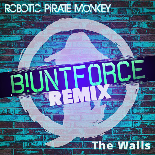 Robotic Pirate Monkey - The Walls (Blunt Force Remix)