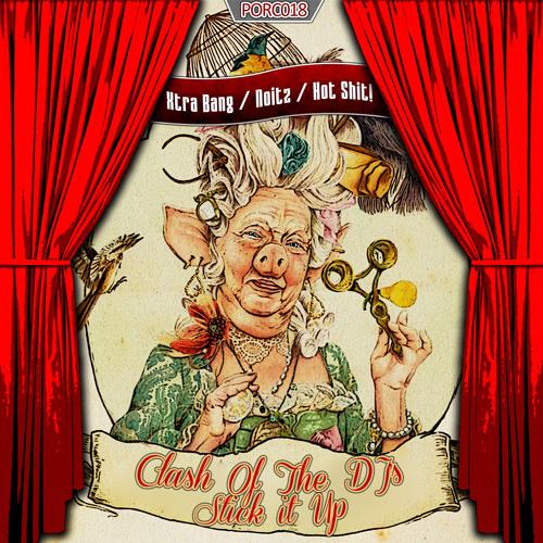 [20.03.13] Xtra Bang! & Hot Shit! & Noitz - Clash Of The DJ's and Stick It Up!  [PORC018]
