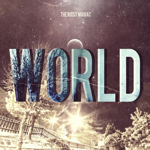 The Noisy Maniac - WORLD (Original Mix) WIP/CLIP